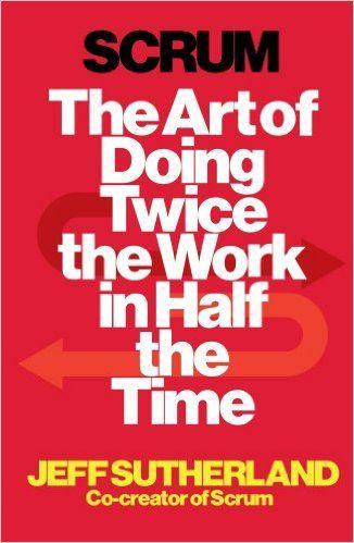 Scrum: The Art of Doing Twice the Work in Half the Time: Amazon.de: Jeff Sutherland: Fremdsprachige Bücher