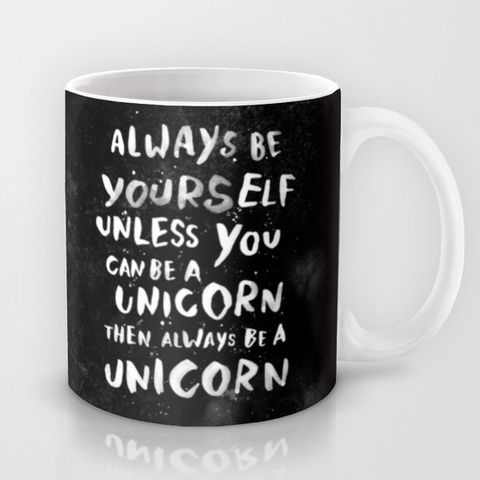 Always be yourself. Unless you can be a unicorn, then always be a unicorn. Mug by WEAREYAWN | Society6