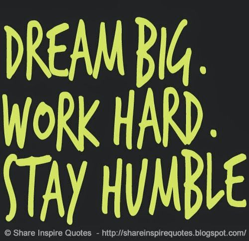 Dream Big Work Hard Stay Humble Quotes Pinterest Work Hard