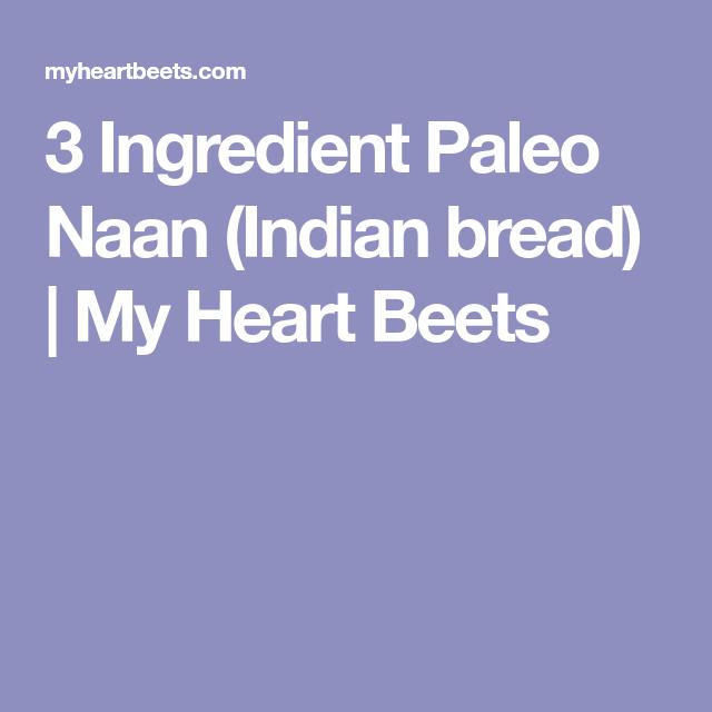 3 Ingredient Paleo Naan (Indian bread)   My Heart Beets