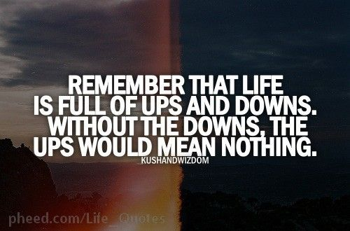 Ups Quote Best Inspirational Quotes About Life Ups And Downs  Quotes Love