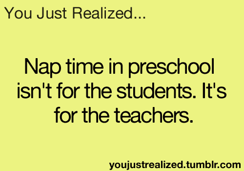 So true...as a future kindergarten teacher I can relate.
