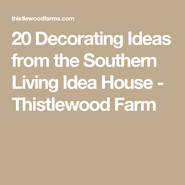20 Decorating Ideas from the Southern Living Idea House - Thistlewood Farm