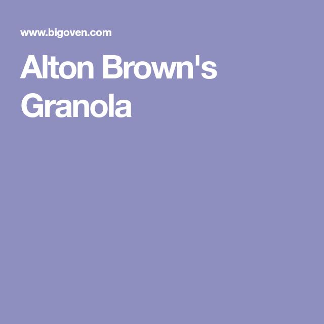 Alton Brown's Granola | Recipe | Alton brown granola ...