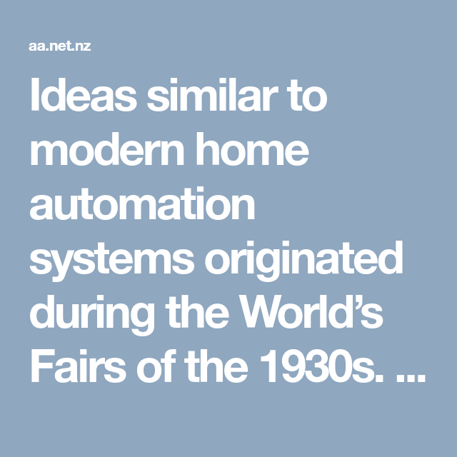 Ideas Similar To Modern Home Automation Systems Originated During The World S Fairs Of 1930s