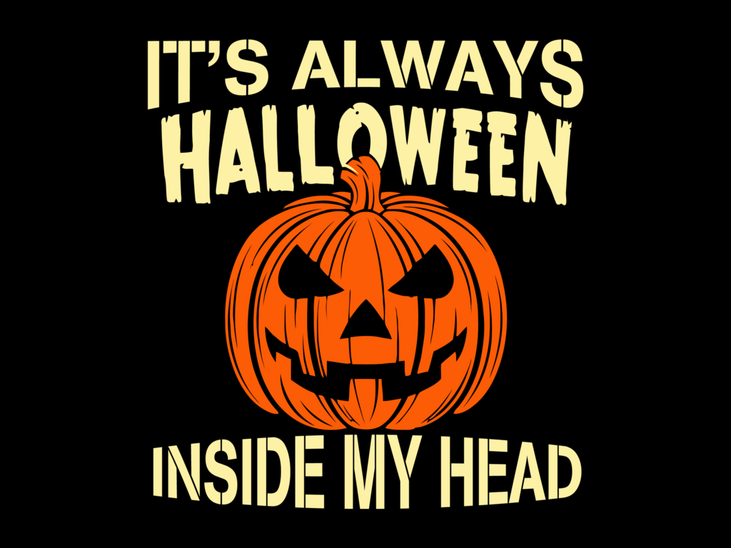 Its Always Halloween Inside My Head Svg Files For Silhouette Files For Cricut Svg Dxf Eps Png Inst Halloween Quotes Funny Funny Halloween Memes Halloween Memes