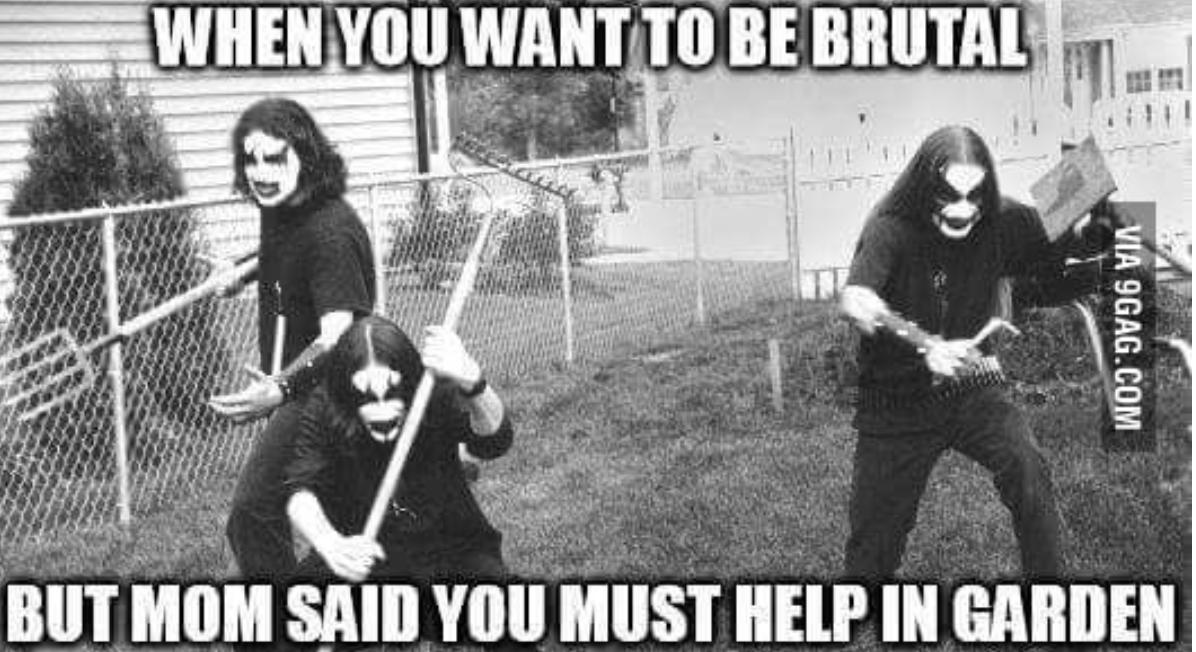 Black Metal Gardening Heavy Metal Meme Metal Meme Music Memes Funny Rock