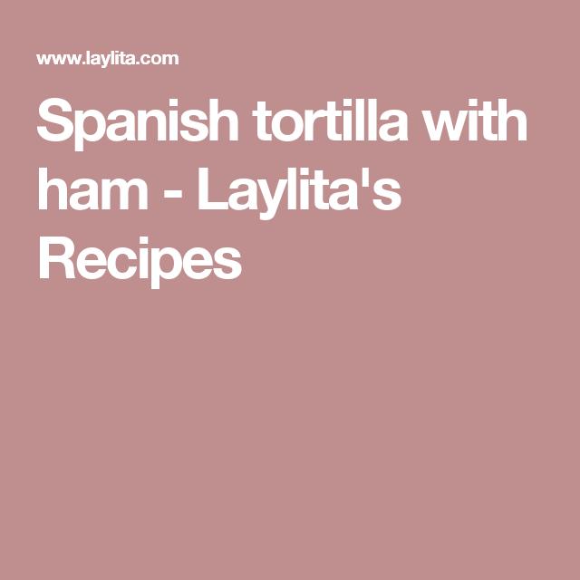 Spanish tortilla with ham - Laylita's Recipes