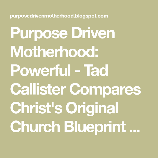 Purpose driven motherhood powerful tad callister compares purpose driven motherhood powerful tad callister compares christs original church blueprint with the lds malvernweather Gallery