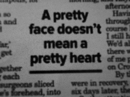true true... but an ugly face doesn't either...