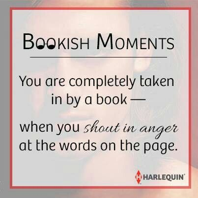 Bookish Moments - You are completely taken in by a book - when you shout in anger at the words on the page #quote #book