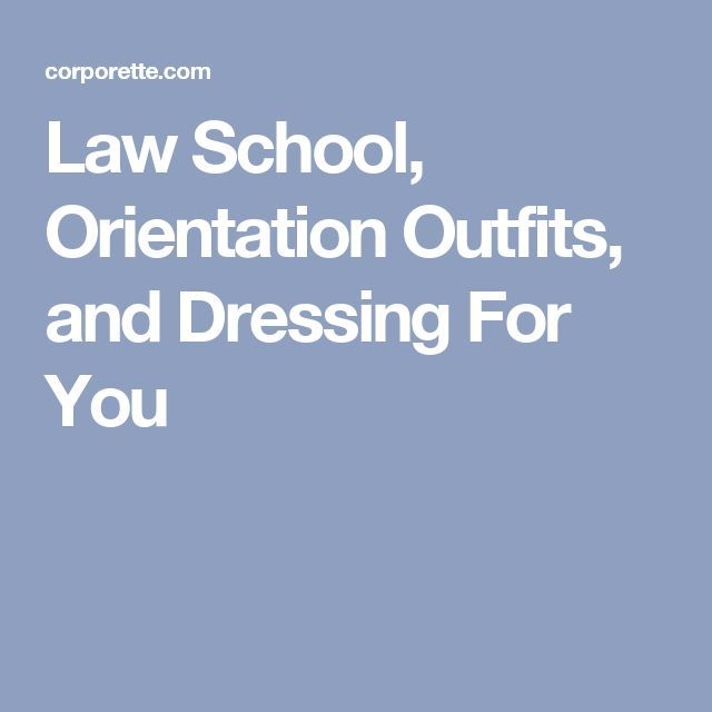 Law School, Orientation Outfits, and Dressing For You