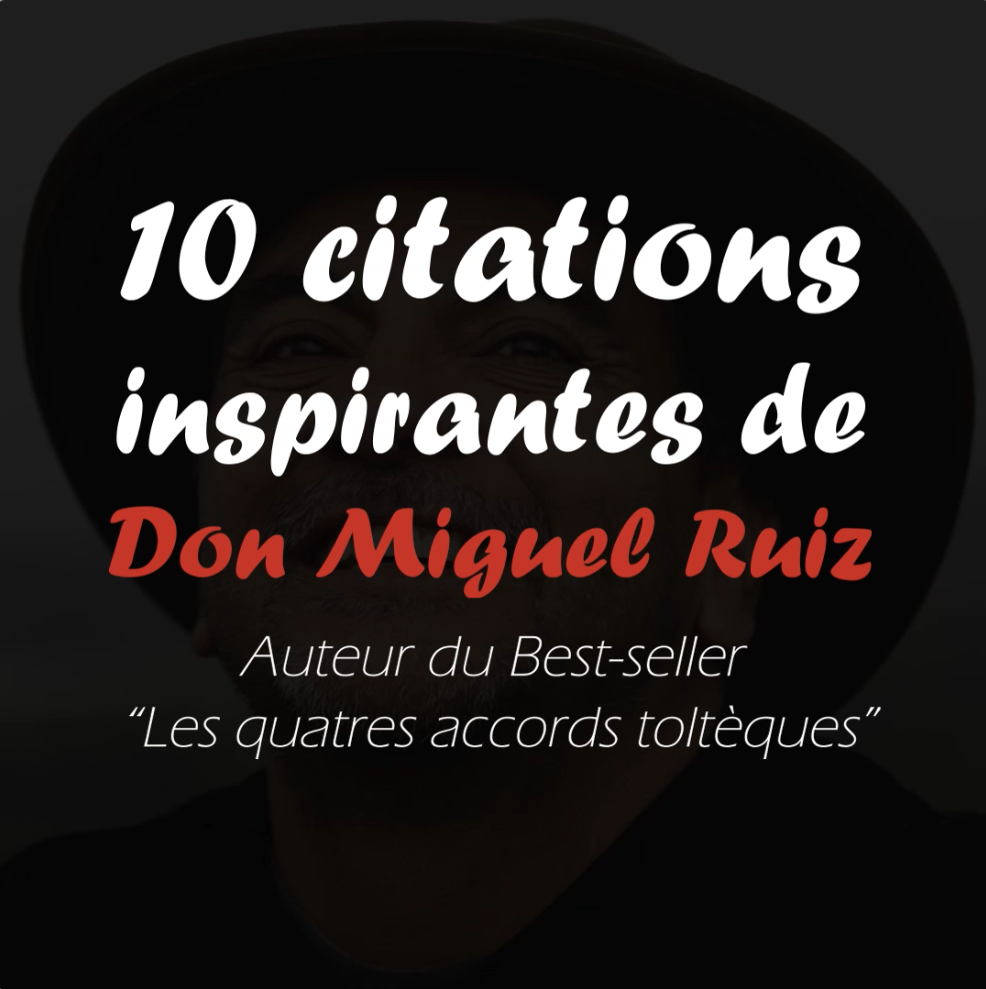 10 citations inspirantes de Don Miguel Ruiz. Auteur du Best seller
