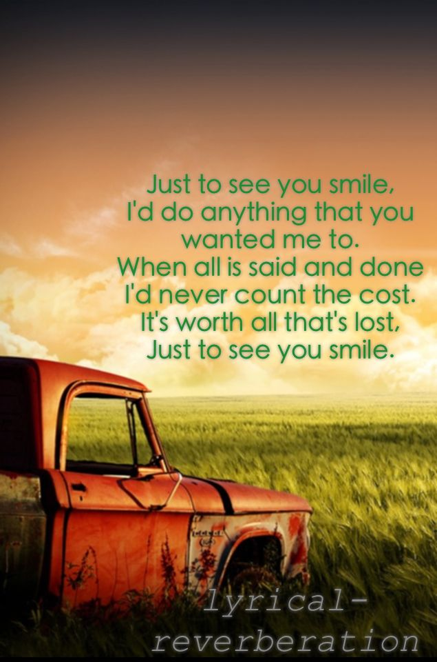 Just To See You Smile Tim Mcgraw Country Music Lyrics Country Music Quotes Country Lyrics