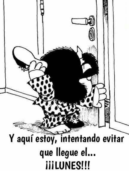 Aquí Intentando Evitar Que Llegue El Lunes Mafalda