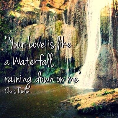 Your Love Is Like A Waterfall Raining Down On Me Chris Tomlin