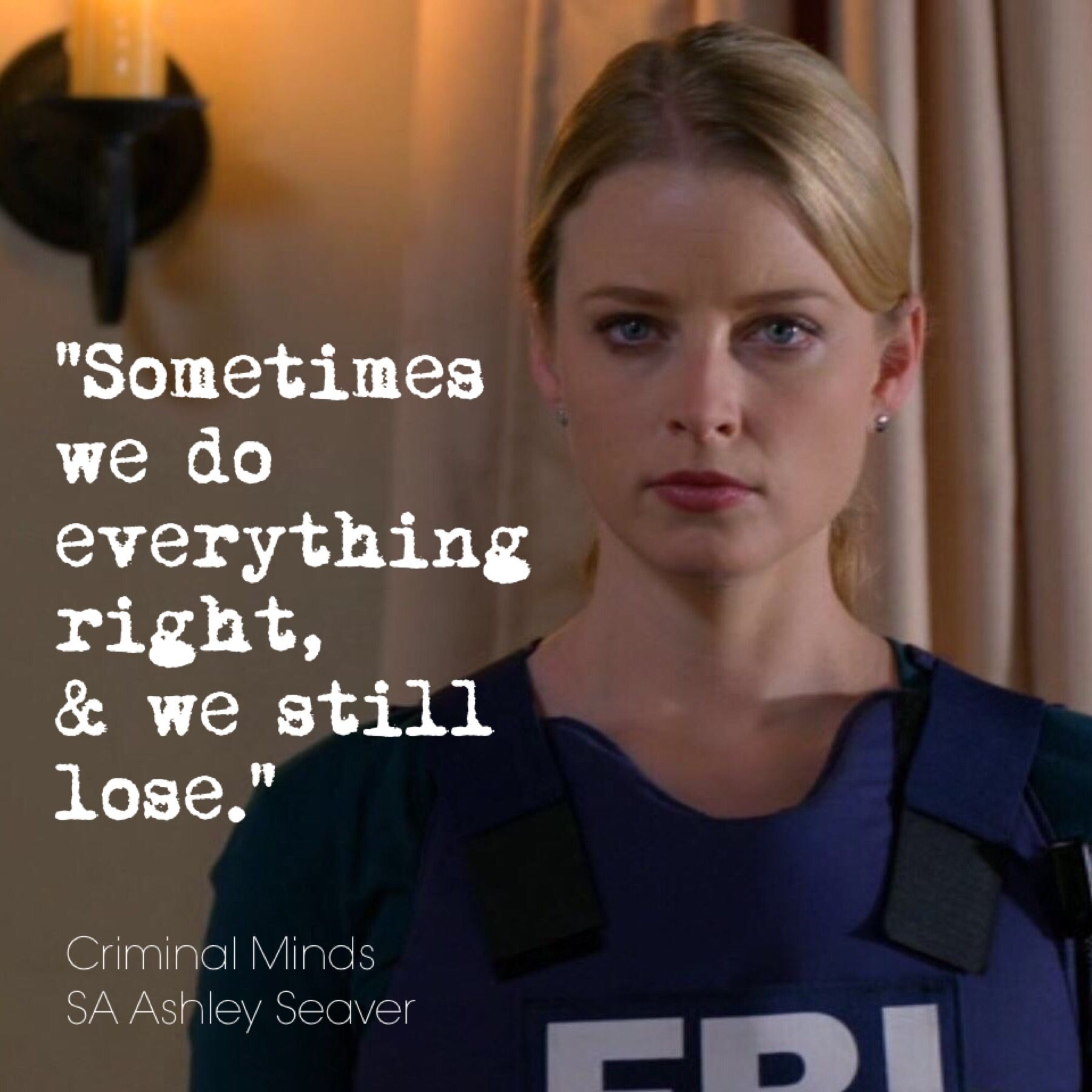 "Criminal Minds Quotes Sometimes We Do Everything Right & We Still Lose"" Sa Ashley Seaver"