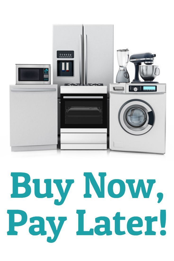 Buy Now, Pay Later: Make Payments On Kitchen Appliances, Washers and ...