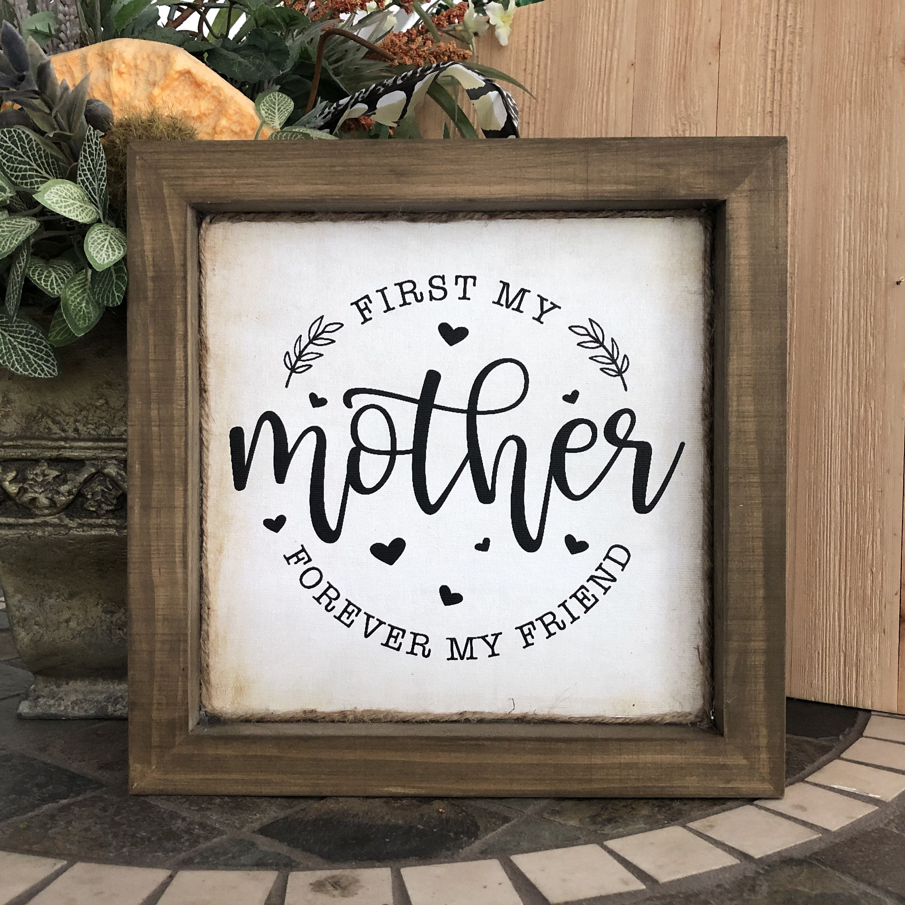 First my mother forever my friend wooden mom sign wood