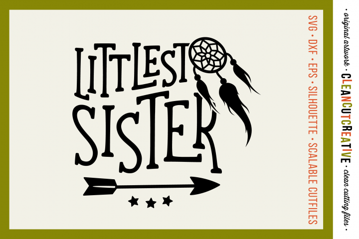 Littlest Sister Cutfile Design With Dreamcatcher And Feather Cricut Arrow Svg Cutting Files Graphic Design Tools