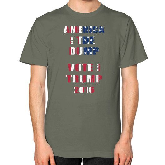 AMERICA IS IN THE DUMP Unisex T-Shirt (on man)