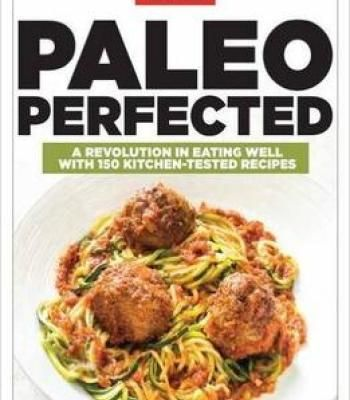 Paleo perfected a revolution in eating well with 150 kitchen tested paleo perfected a revolution in eating well with 150 kitchen tested recipes pdf forumfinder Gallery