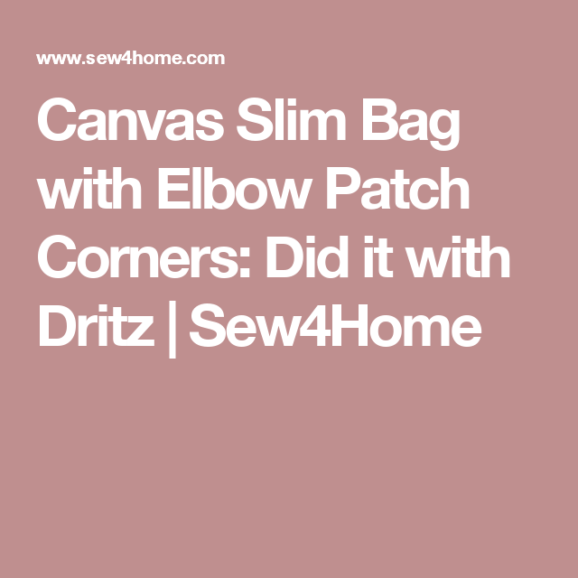 Canvas Slim Bag with Elbow Patch Corners: Did it with Dritz | Sew4Home