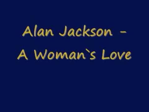 Alan Jackson A Womans Love Country Music Videos Love Songs