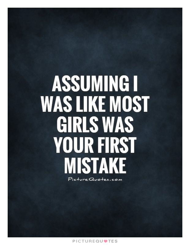 Girls Quotes Stunning Assuming I Was Like Most Girls Was Your First Mistakemistake