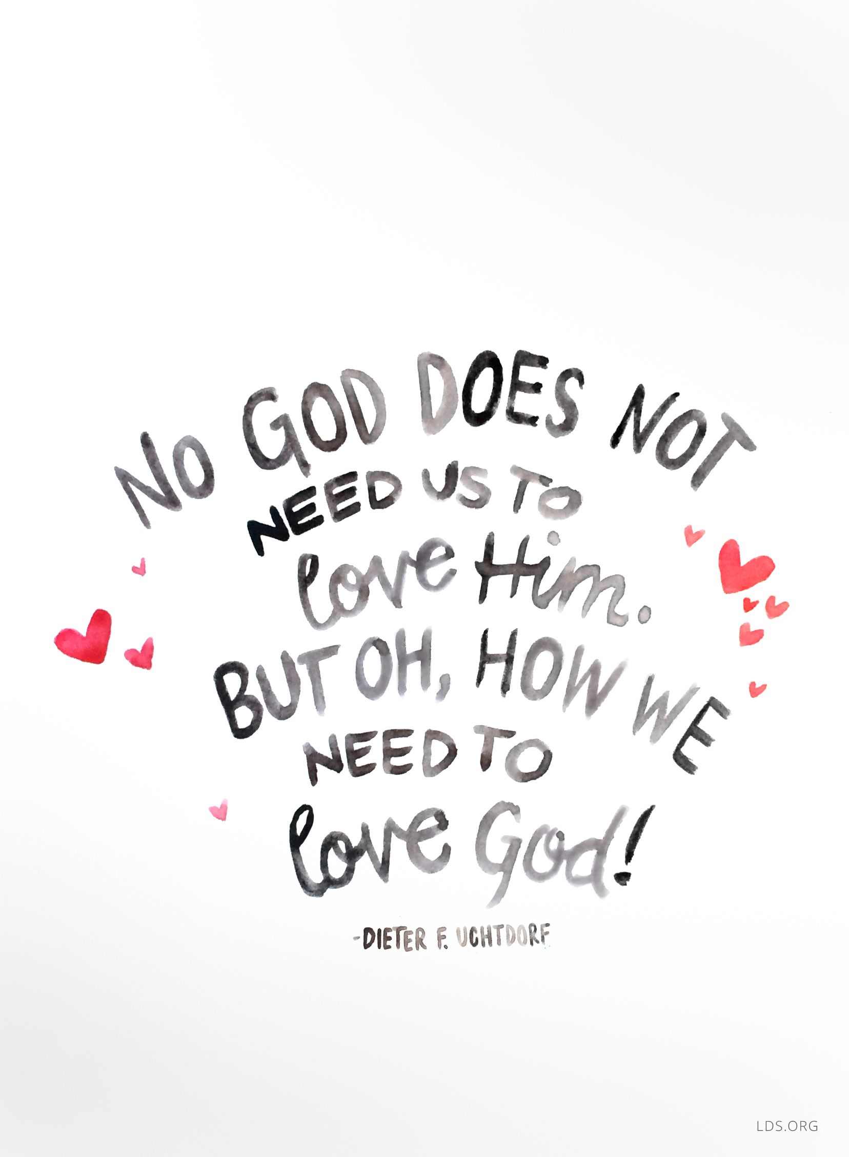 No God does not need us to love Him But oh how we need to love God —Dieter F Uchtdorf missing a ma