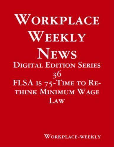 Fair Labor Standards Act is 75- Time to Re-think Minimum Wage Law (Digital Edition) by Gloria Towolawi, http://www.amazon.com/dp/B00DND4TRQ/ref=cm_sw_r_pi_dp_QX6Yrb0AVYQ5Z