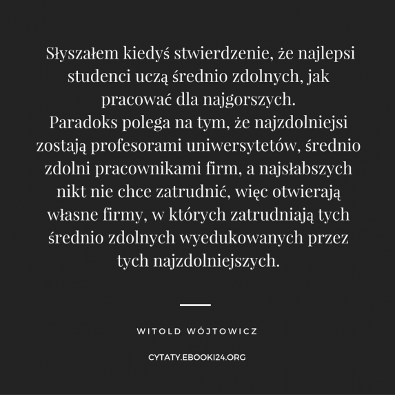 Witold Wójtowicz Cytat O Zdolnościach Edukacji I Pracy