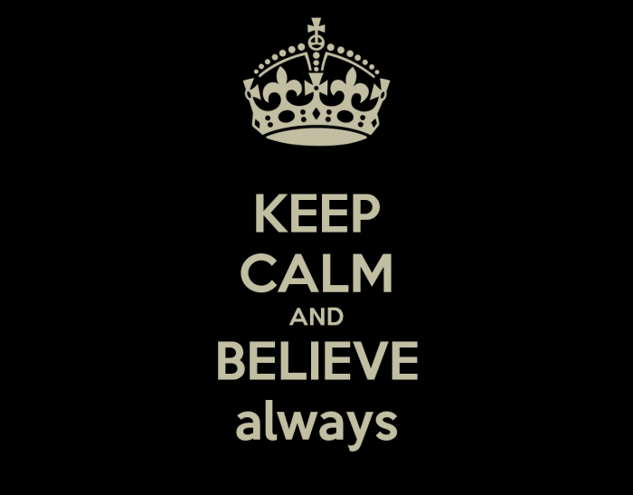 keep-calm-and-believe-always-3