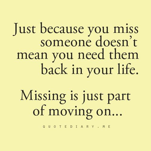 Breaking Up And Moving On Quotes :It's okay to miss someone you no longer want in your life.