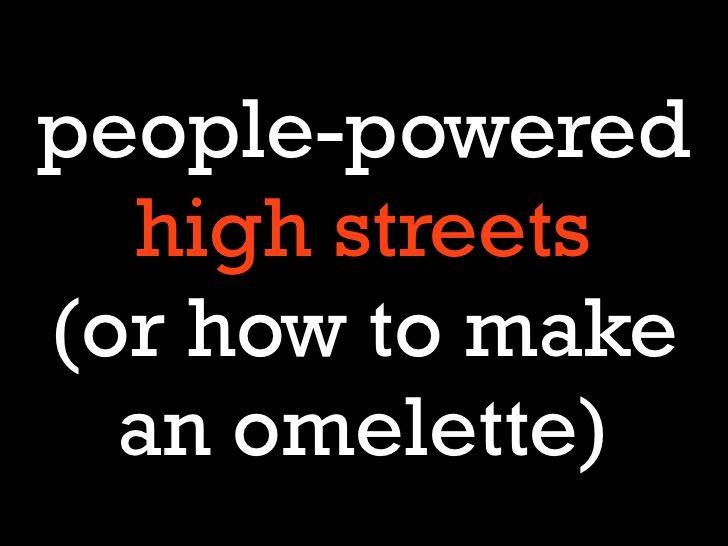 people-powered-high-streets by Julian Dobson via Slideshare