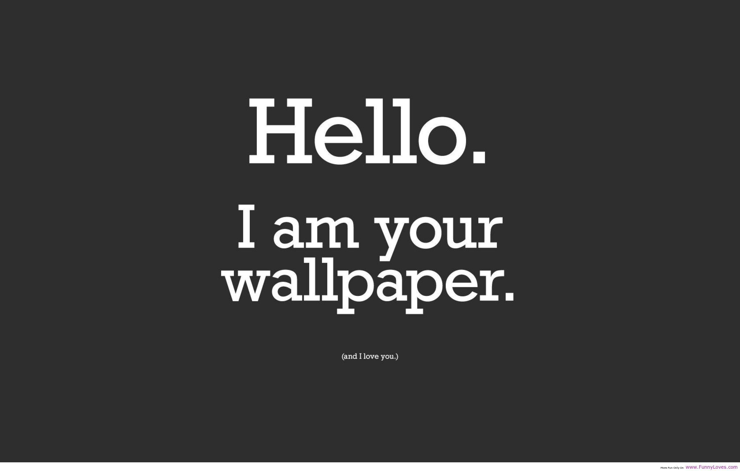 I Love You Too Wallpaper Funny Quotes Wallpaper Funny Phone Wallpaper Cute Wallpapers Quotes