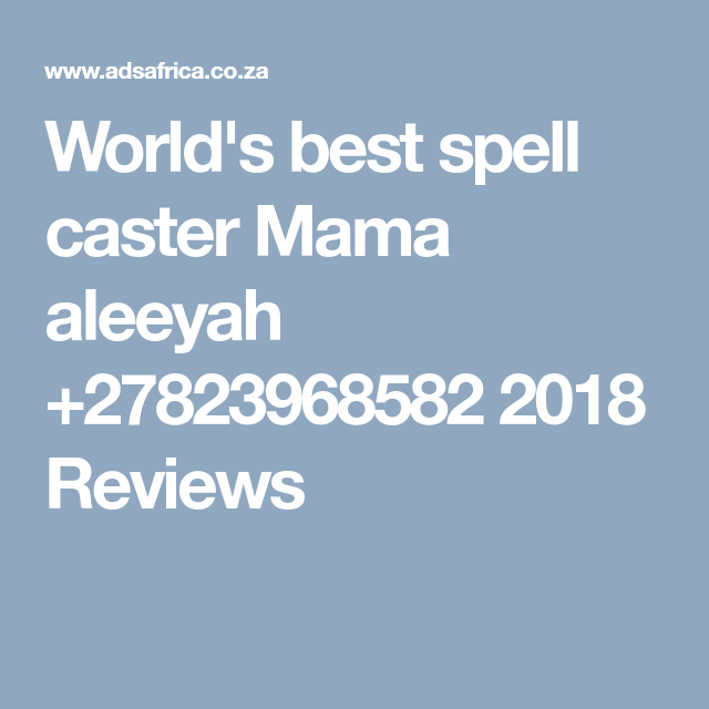 World's best spell caster Mama aleeyah +27823968582 2018 Revie