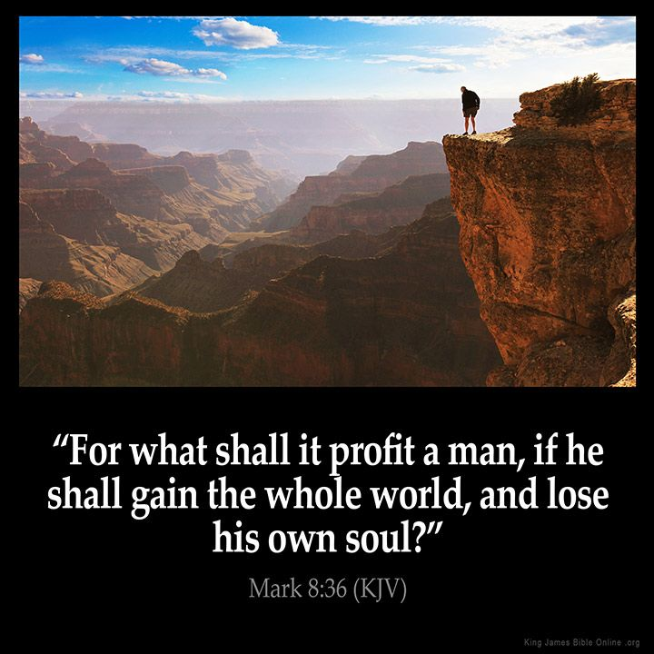 """Image result for """"For what shall it profit a man, if he shall gain the whole world, and lose his own soul?"""""""