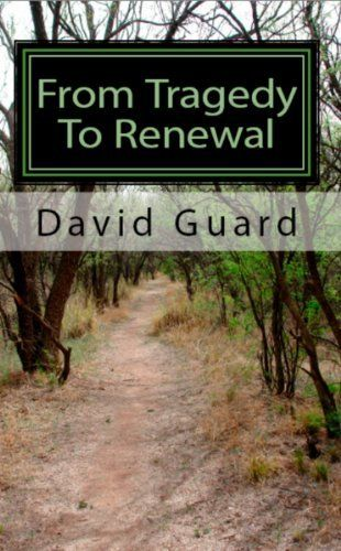 From Tragedy To Renewal by David Guard. $5.64. 203 pages. Publisher: CreateSpace (September 4, 2010)