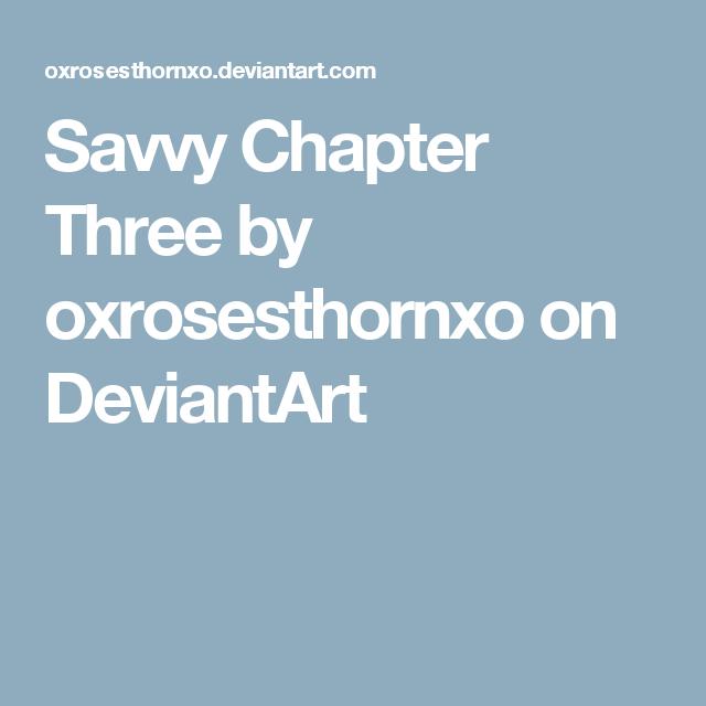 Savvy Chapter Three by oxrosesthornxo on DeviantArt