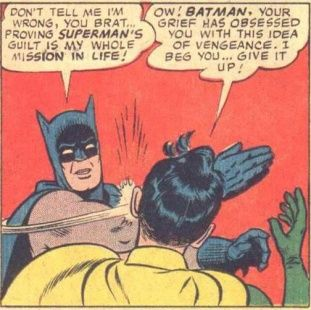 8abfca5817fce4137852557b15cc67f2 my parents are dead batman slapping robin batman, robins and