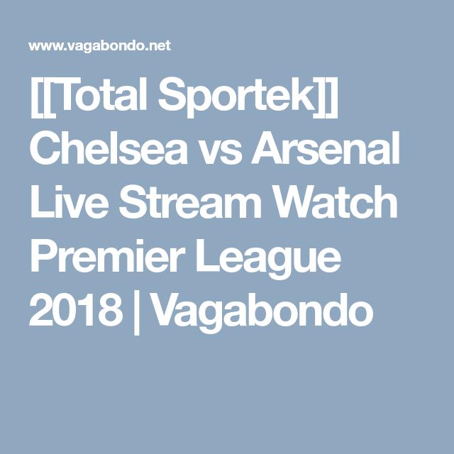 Total Sportek Chelsea Vs Arsenal Live Stream Watch Premier League 2018 Vagabondo Watch Premier League Arsenal Live Premier League Bad form of the gunners. pinterest