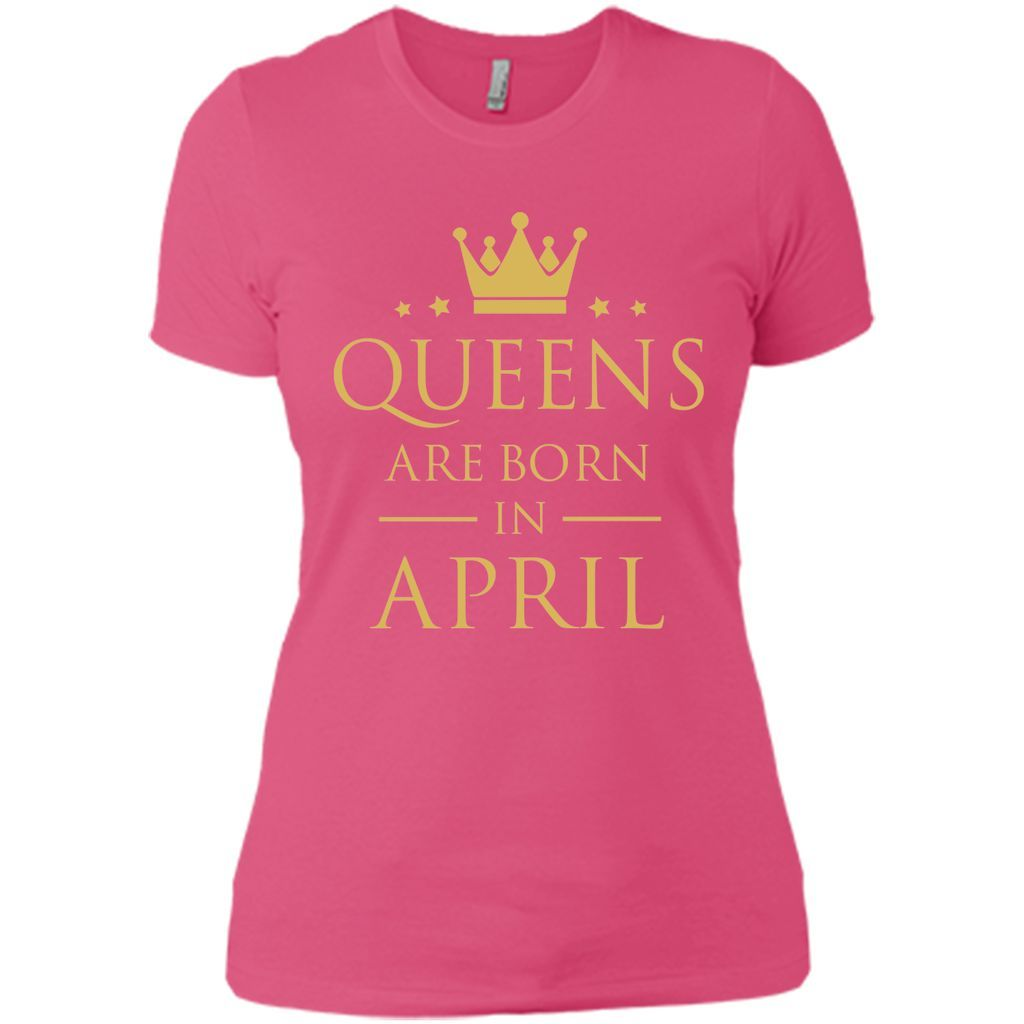 QUEENS ARE BORN IN APRIL Women Birthday Gift T-Shirt