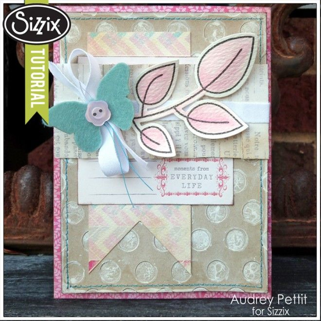Sizzix Tutorial   Everyday Life Card by Audrey Pettit