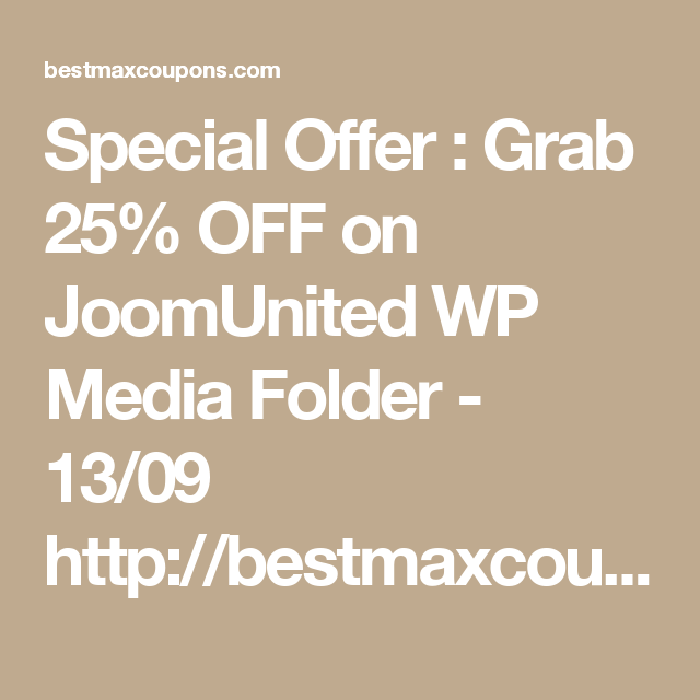 Special Offer : Grab 25% OFF on JoomUnited WP Media Folder - 13/09    http://bestmaxcoupons.com/store/joomunited-coupon-codes/