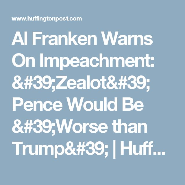 Al Franken Warns On Impeachment: 'Zealot' Pence Would Be 'Worse than Trump' | HuffPost