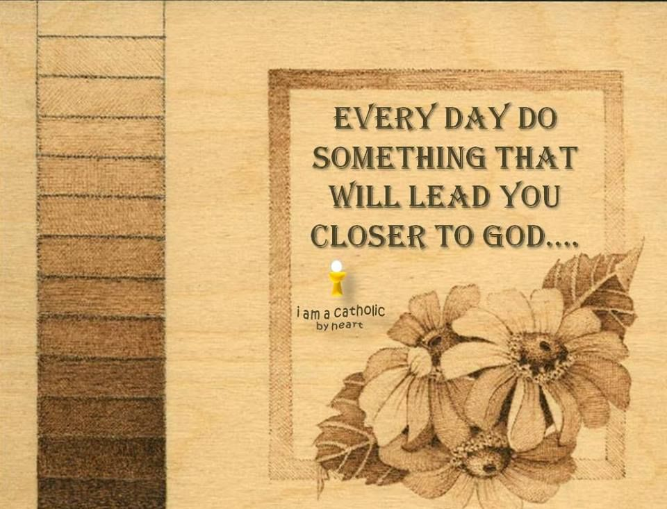 Every day do something that will lead you closer to God ...