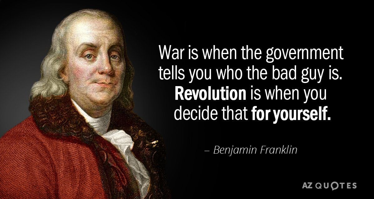 Benjamin Franklin Quote War Is When The Government Tells You Who The Bad Guy Is Revoluti Benjamin Franklin Quotes Ben Franklin Quotes Founding Fathers Quotes