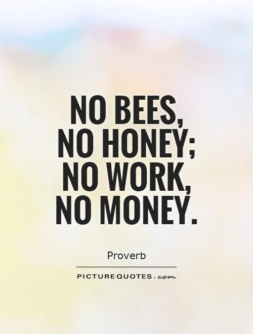 Image of: Honey Bees No Bees No Honey No Work No Money Picture Quotes Pinterest No Bees No Honey No Work No Money Picture Quotes Building