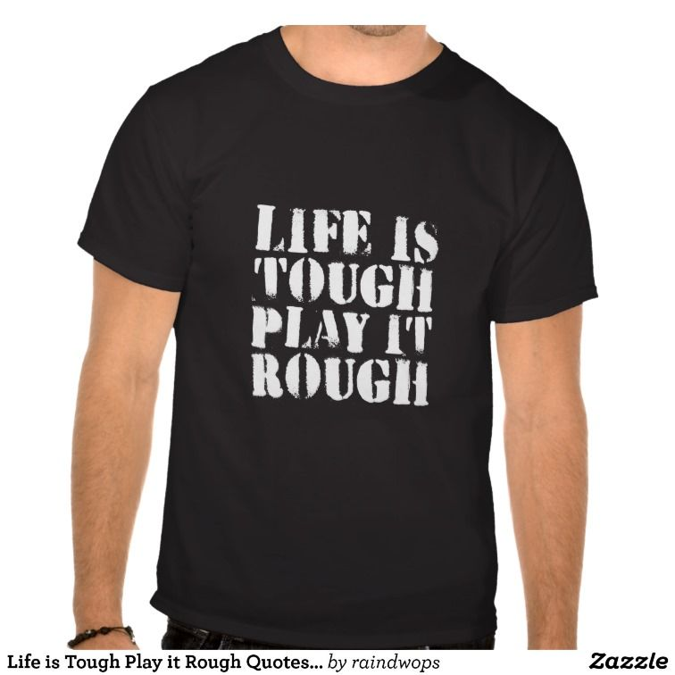 Life is Tough Play it Rough Quotes Dark Tshirt Zazzle